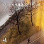 on the way to two, Kenny Wheeler et John Taylor